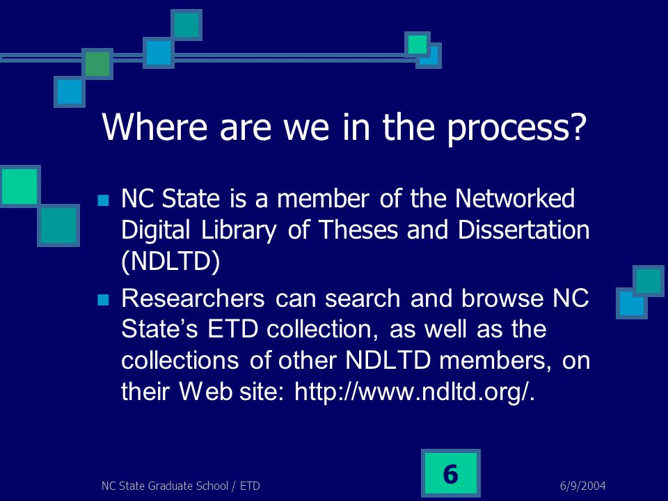 6/9/2004NC State Graduate School / ETD 6 Where are we in the process? NC State is a member of the Networked Digital Library of Theses and Dissertation