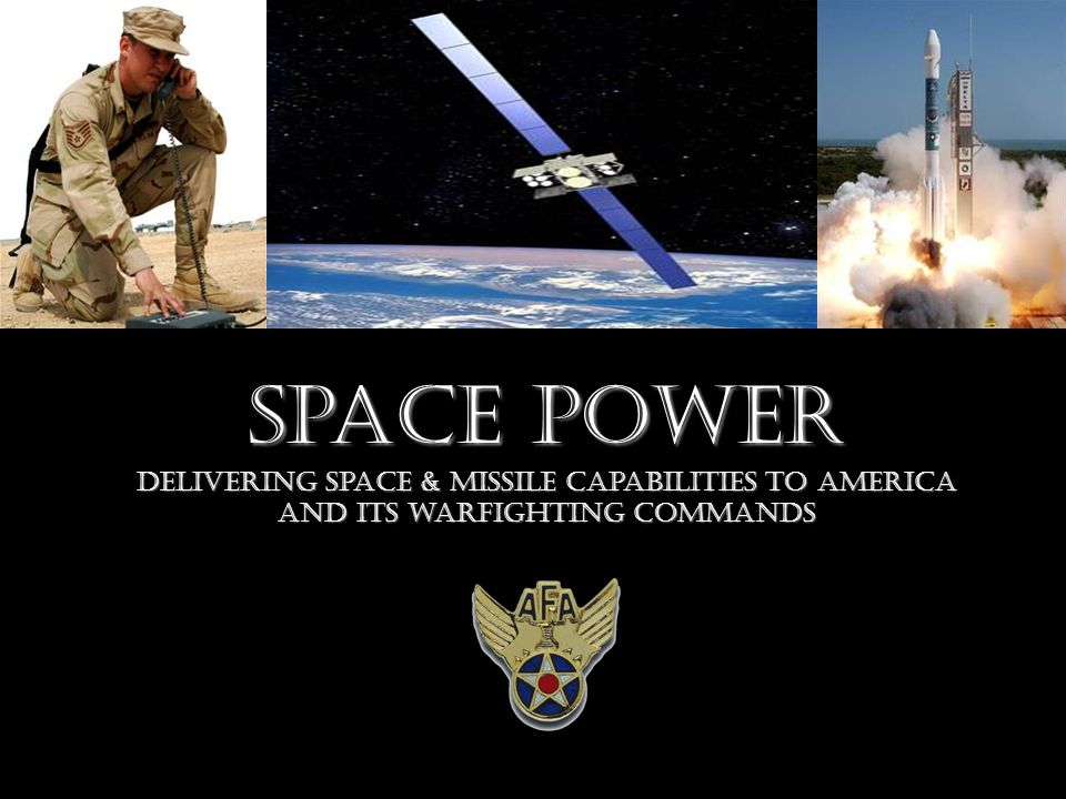 Space Power Delivering Space & Missile capabilities to America and its warfighting commands