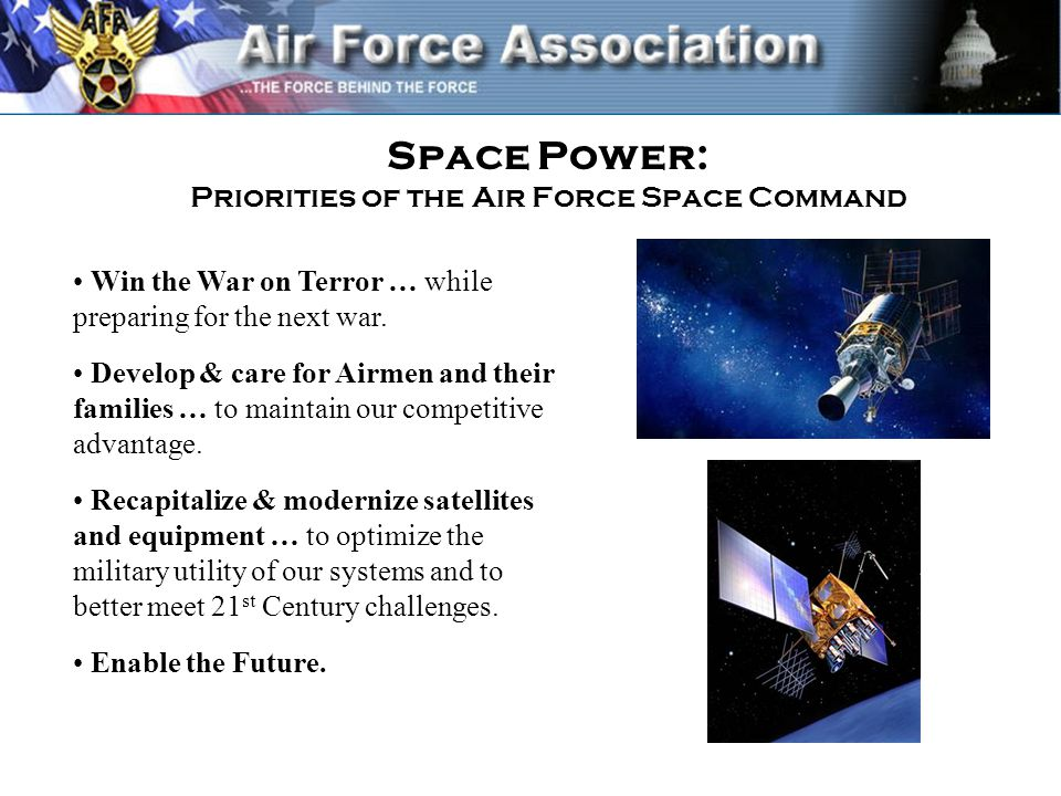 Space Power: Priorities of the Air Force Space Command Win the War on Terror … while preparing for the next war.