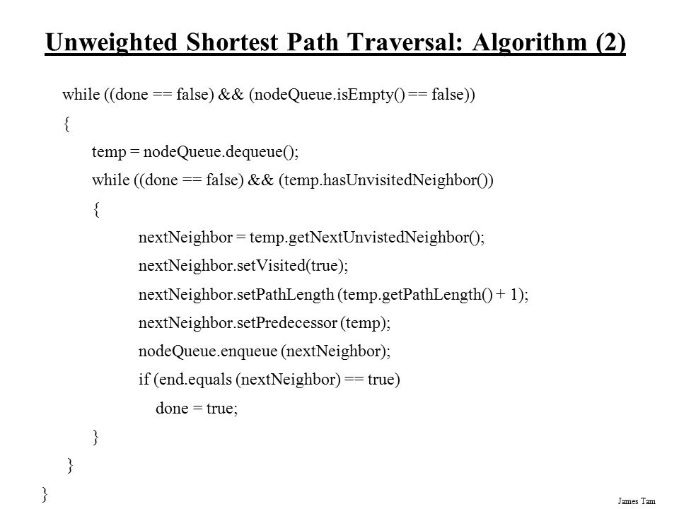 James Tam An Example Of Finding The Shortest Weighted Path: Declare A As Known NodeKnownDistance (from A) Predecessor AT00 BF2A CF∞0 DF1A EF∞0 FF∞0 GF∞0 C A0 D1 G B2 F E 4 2 1 10 2 2 3 5 8 4 6 1
