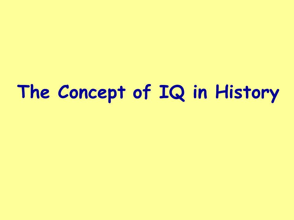 The Concept of IQ in History