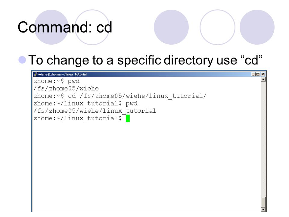 Command: cd To change to a specific directory use cd