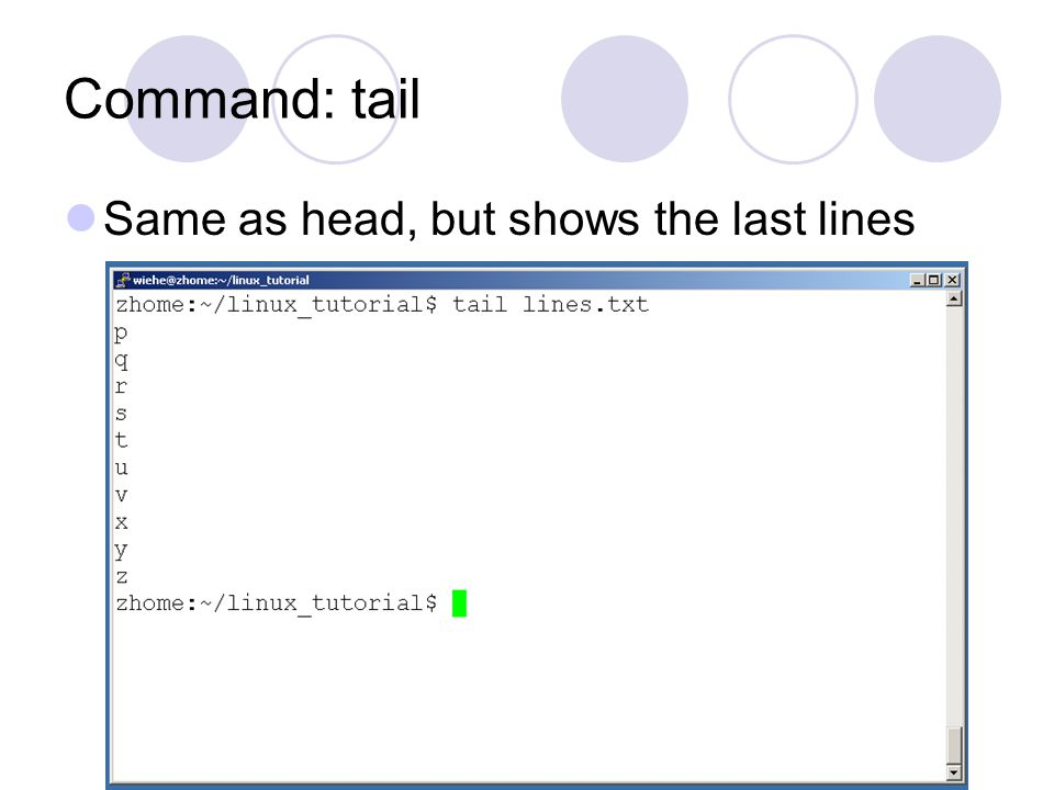Command: tail Same as head, but shows the last lines