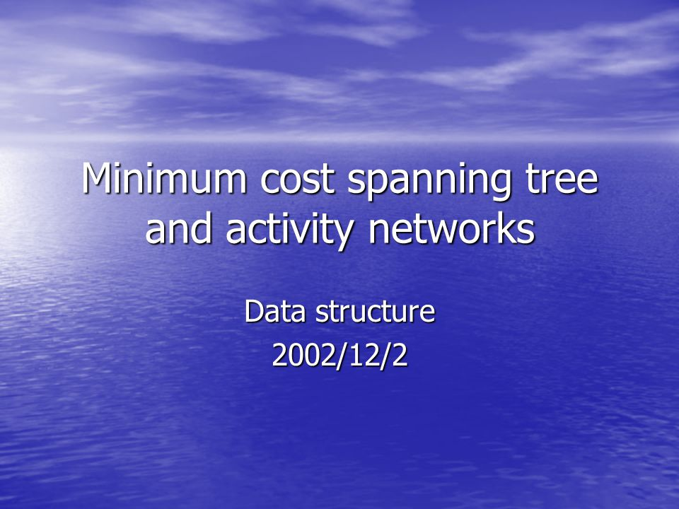 Minimum cost spanning tree and activity networks Data structure 2002/12/2