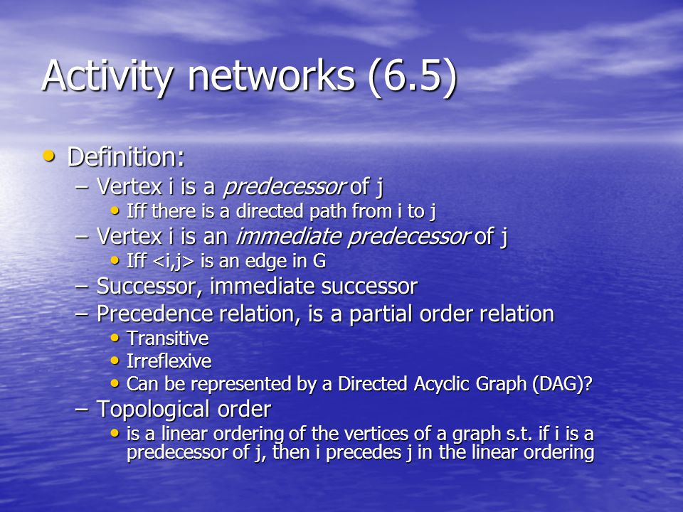An example of activity network Activity on Vertex networks Activity on Edge networks 計概 資結 邏設 組語計結 OS1 A topological order: 計概, 邏設, 組語, 計結, 資結,OS 2 3 4 5 6 7 8 9 start finish 6 1 9 2 4 4 1 5 2 4 7 Earliest time Latest time Critical activites