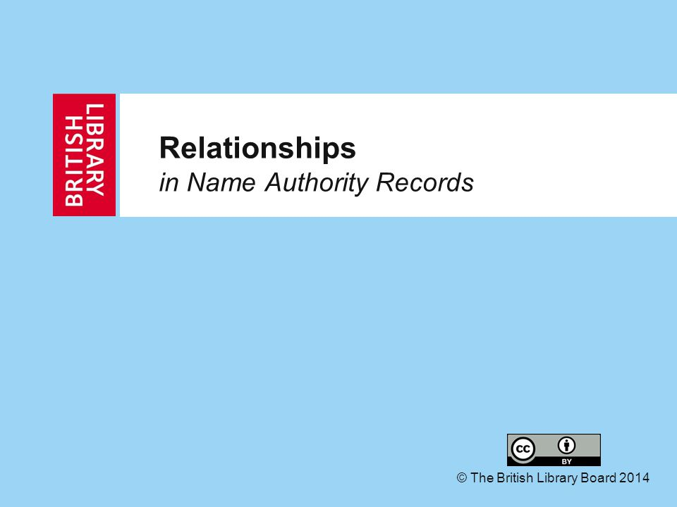 Relationships in Name Authority Records © The British Library Board 2014