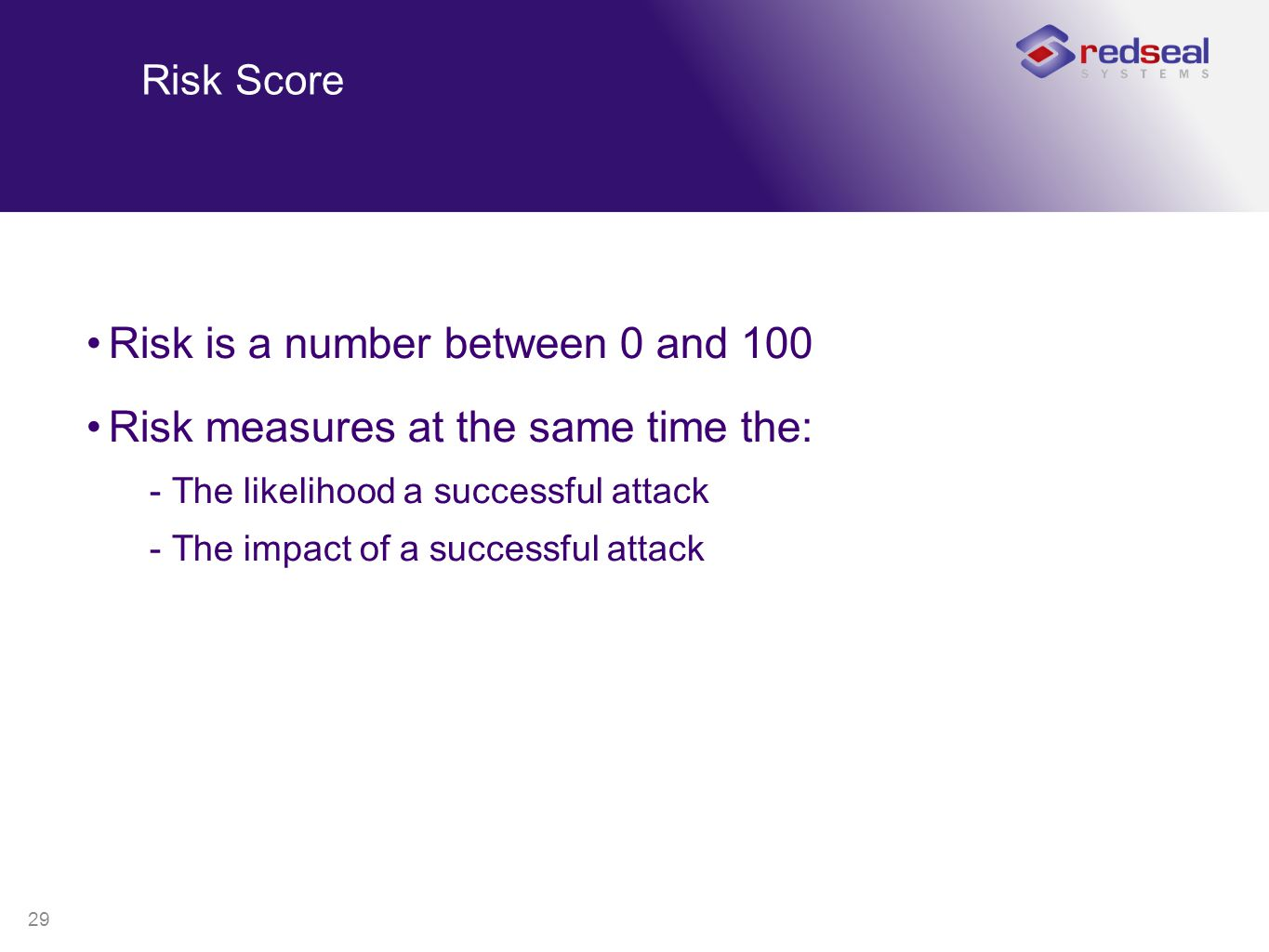 29 Risk Score Risk is a number between 0 and 100 Risk measures at the same time the: -The likelihood a successful attack -The impact of a successful a
