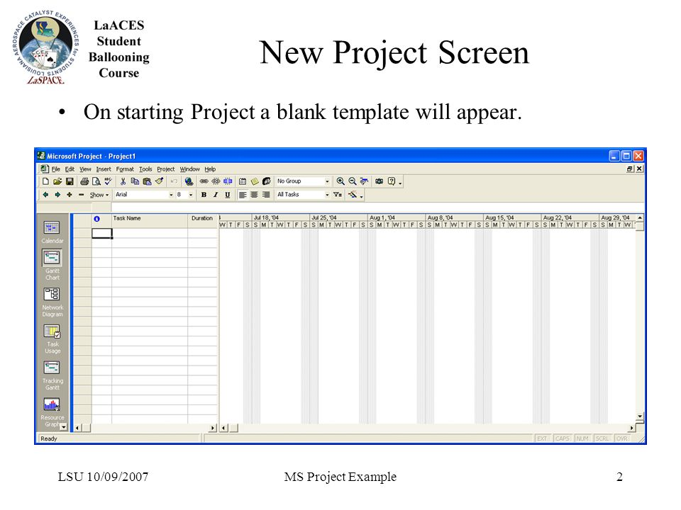 LSU 10/09/2007MS Project Example2 New Project Screen On starting Project a blank template will appear.