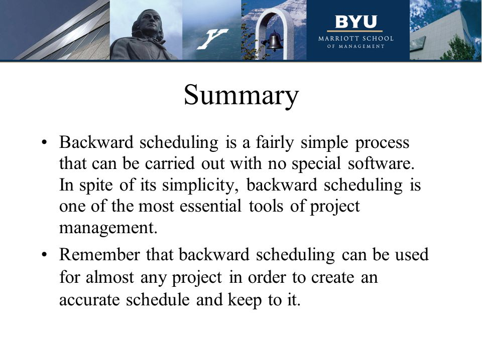 Summary Backward scheduling is a fairly simple process that can be carried out with no special software. In spite of its simplicity, backward scheduli
