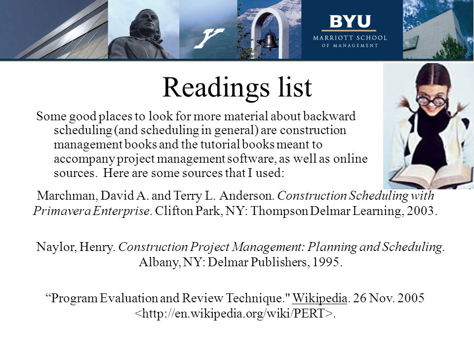 Readings list Some good places to look for more material about backward scheduling (and scheduling in general) are construction management books and t