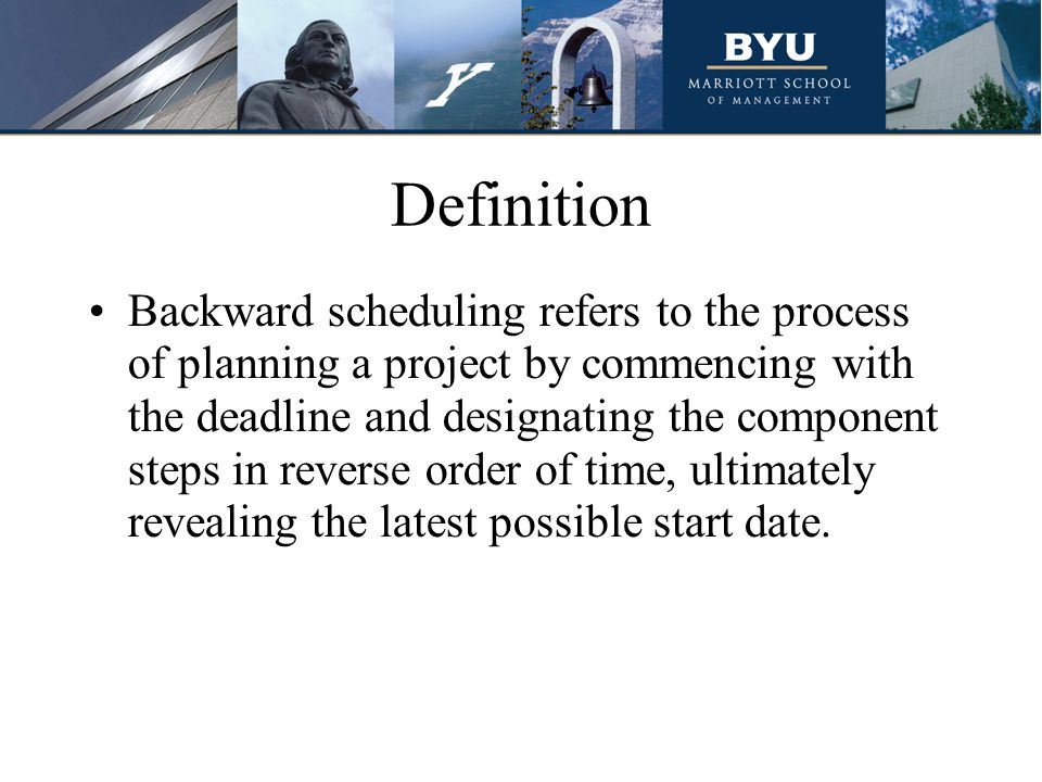 Definition Backward scheduling refers to the process of planning a project by commencing with the deadline and designating the component steps in reverse order of time, ultimately revealing the latest possible start date.