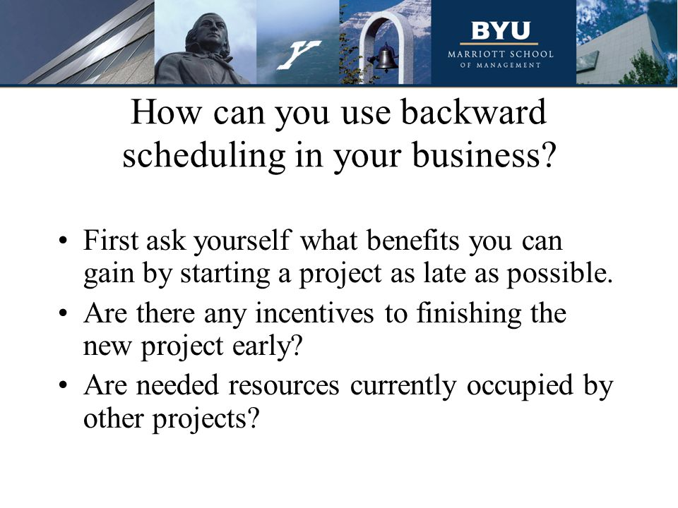 How can you use backward scheduling in your business? First ask yourself what benefits you can gain by starting a project as late as possible. Are the
