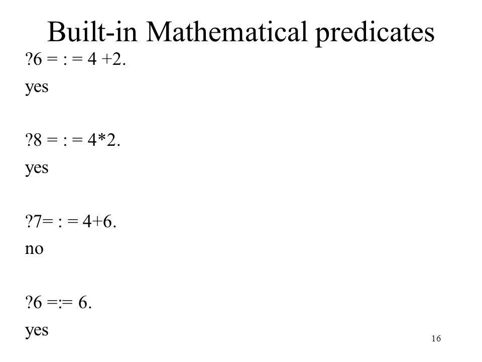 Built-in Mathematical predicates ?6 = : = 4 +2. yes ?8 = : = 4*2.