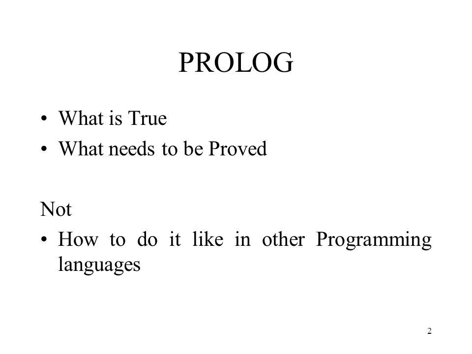 PROLOG Edinburgh Syntax Programming in PROLOG –Clocksin and Mellish, 1984 3