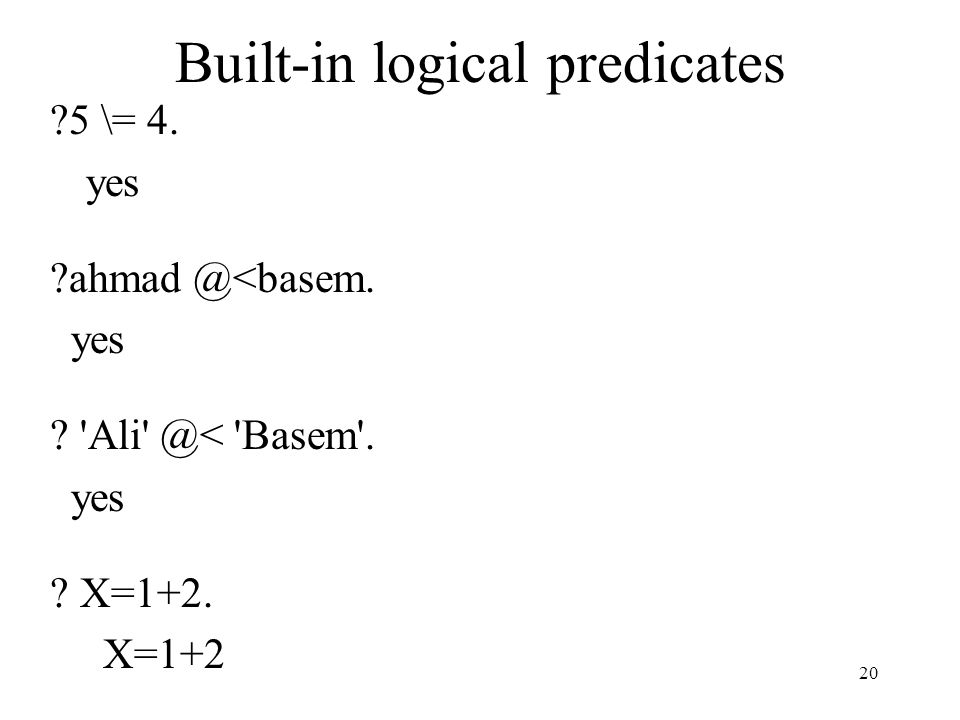 Built-in logical predicates 5 \= 4. yes ahmad @<basem.