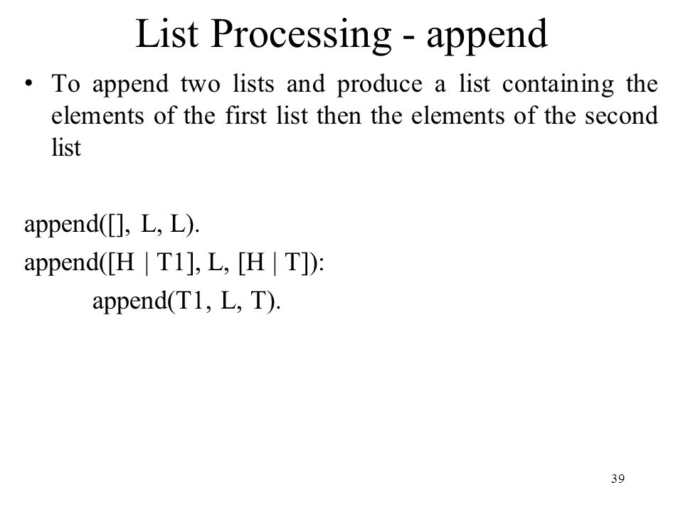List Processing - append To append two lists and produce a list containing the elements of the first list then the elements of the second list append(