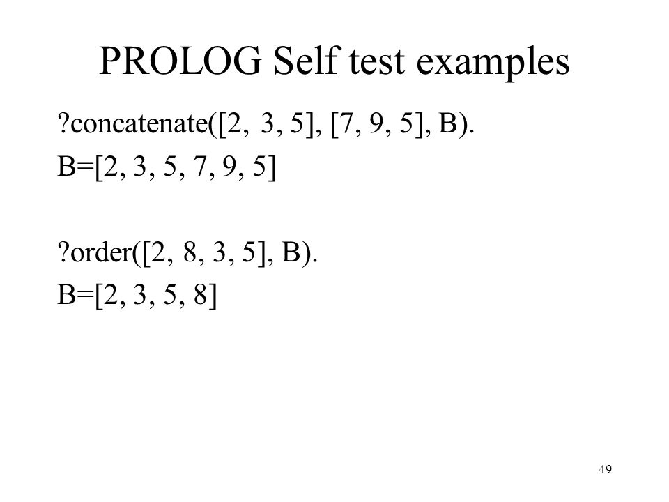 PROLOG Self test examples concatenate([2, 3, 5], [7, 9, 5], B).