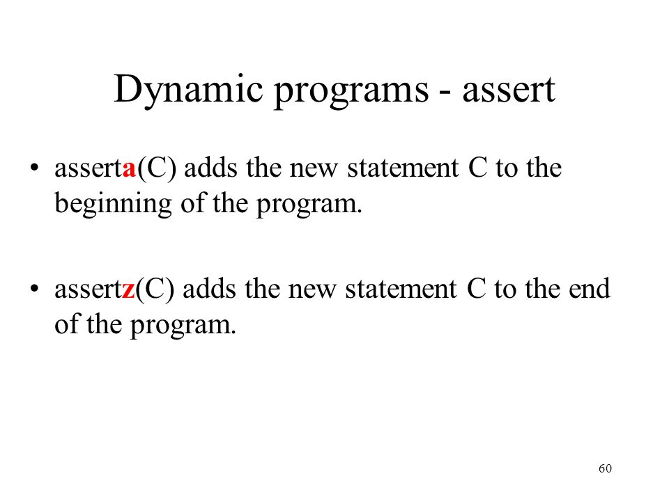 Dynamic programs - assert asserta(C) adds the new statement C to the beginning of the program. assertz(C) adds the new statement C to the end of the p