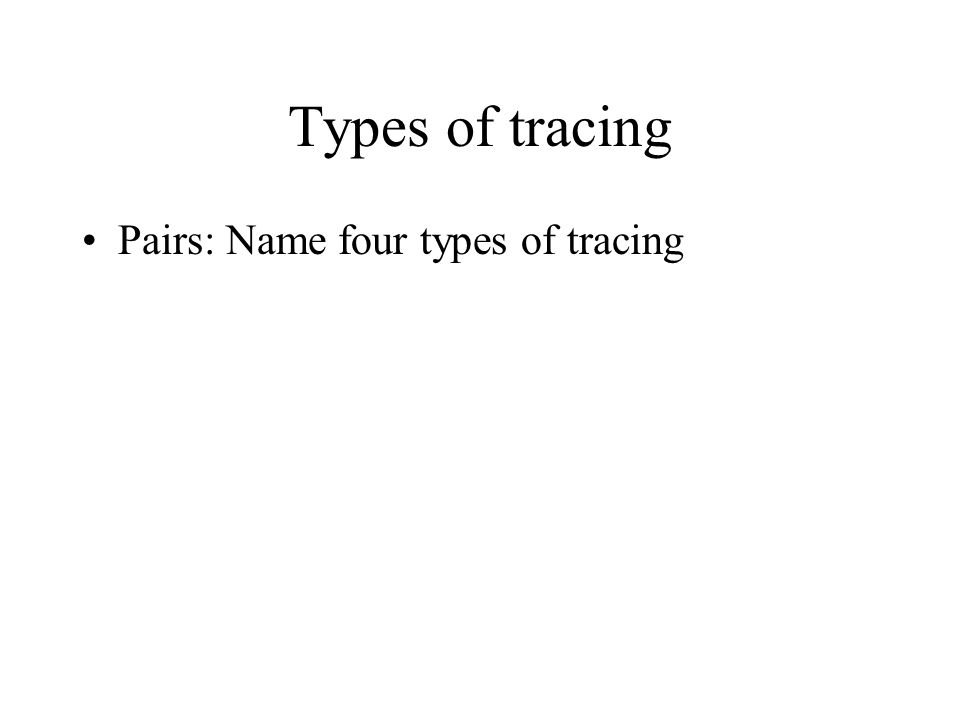 Types of tracing Pairs: Name four types of tracing