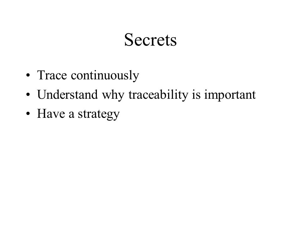 Secrets Trace continuously Understand why traceability is important Have a strategy