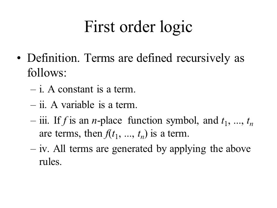 First order logic Definition. Terms are defined recursively as follows: –i.