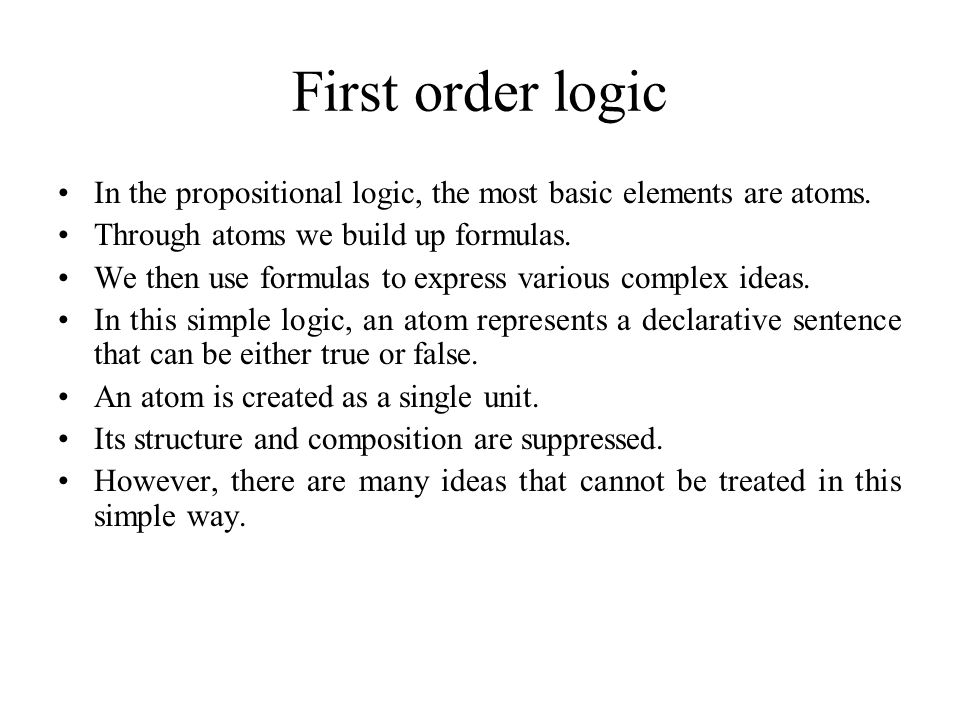 First order logic Example The deduction of statements: –Every man is mortal.