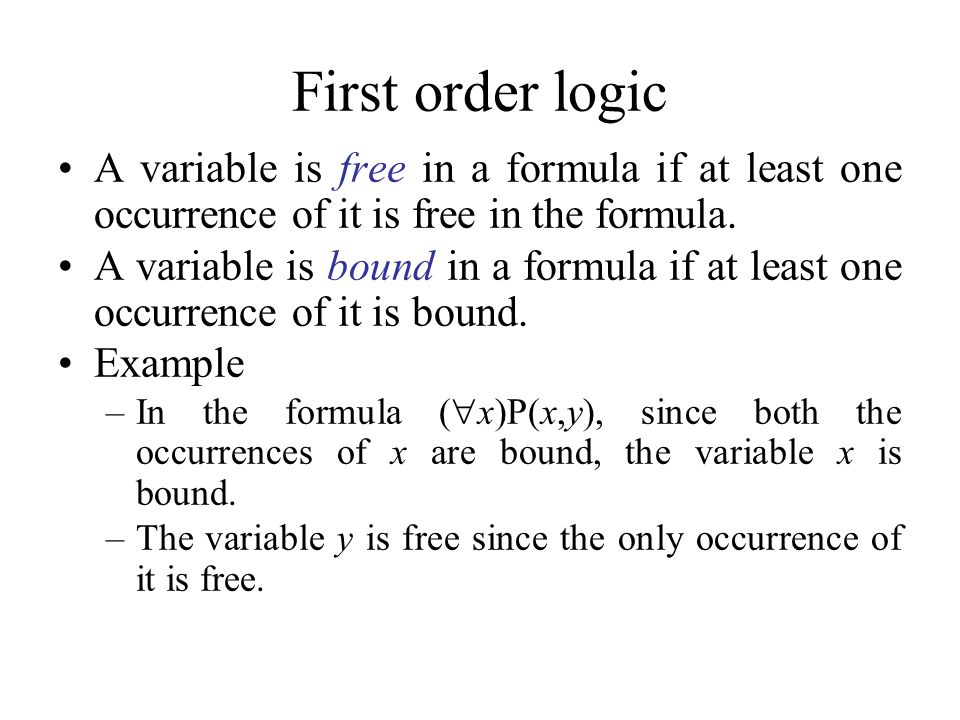 First order logic A variable is free in a formula if at least one occurrence of it is free in the formula.