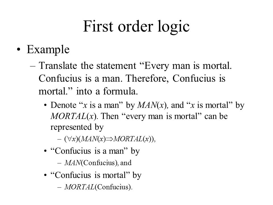 First order logic Example –Translate the statement Every man is mortal.