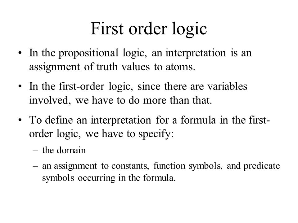 First order logic In the propositional logic, an interpretation is an assignment of truth values to atoms.