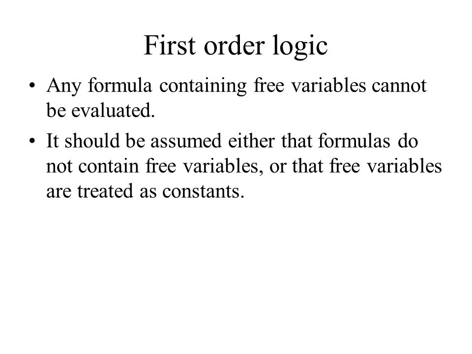 First order logic Any formula containing free variables cannot be evaluated.