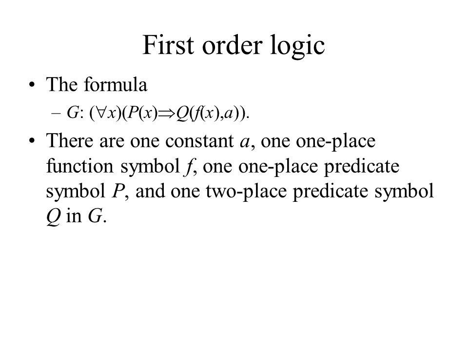 First order logic The formula –G: (  x)(P(x)  Q(f(x),a)).