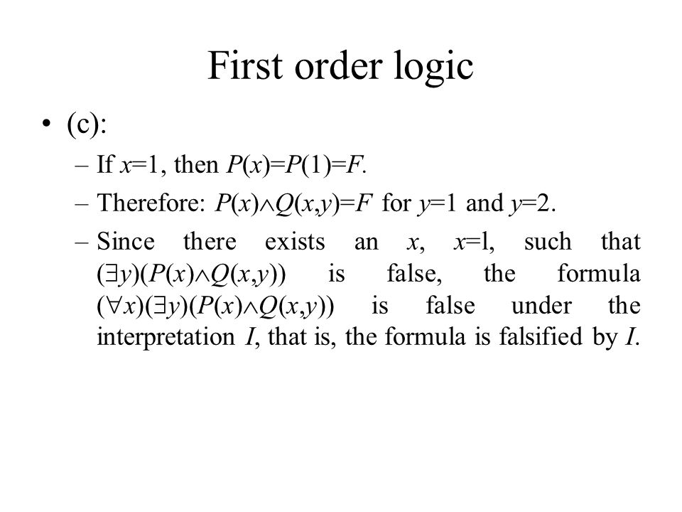 First order logic (c): –If x=1, then P(x)=P(1)=F. –Therefore: P(x)  Q(x,y)=F for y=1 and y=2.