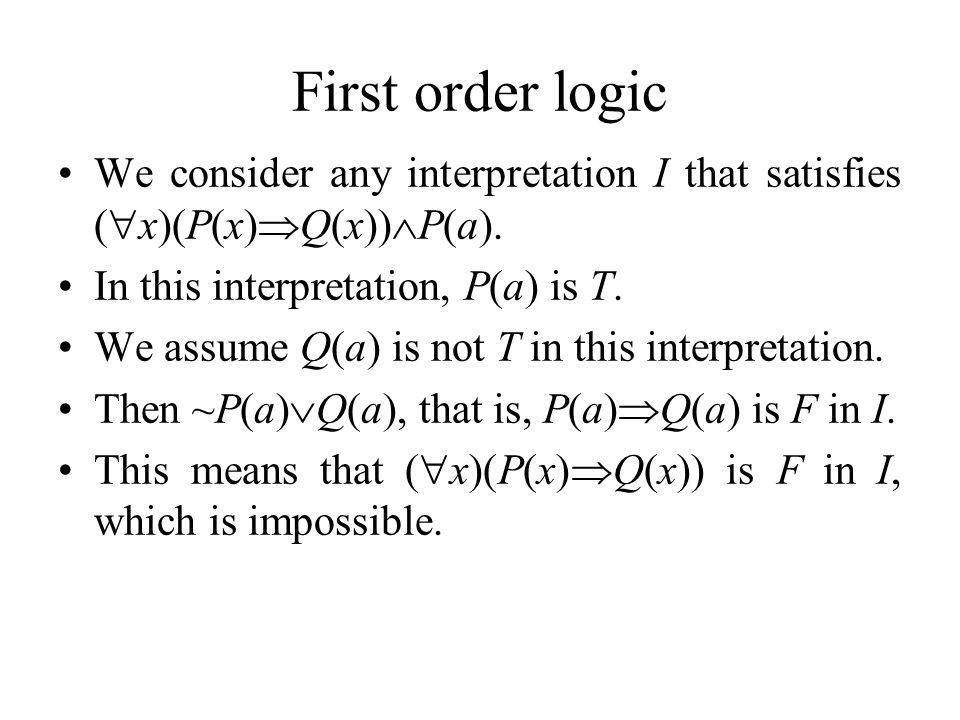 First order logic We consider any interpretation I that satisfies (  x)(P(x)  Q(x))  P(a).