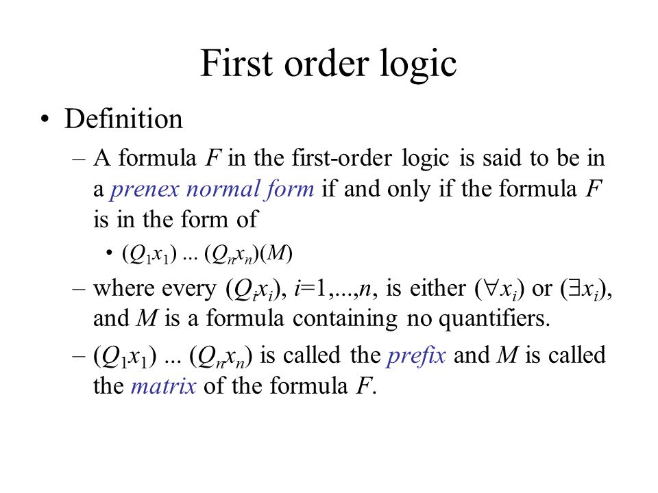 First order logic Definition –A formula F in the first-order logic is said to be in a prenex normal form if and only if the formula F is in the form of (Q 1 x 1 )...