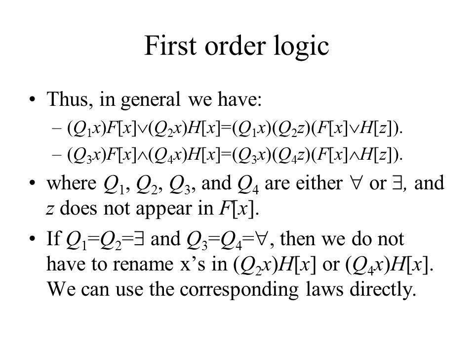 First order logic Thus, in general we have: –(Q 1 x)F[x]  (Q 2 x)H[x]=(Q 1 x)(Q 2 z)(F[x]  H[z]).