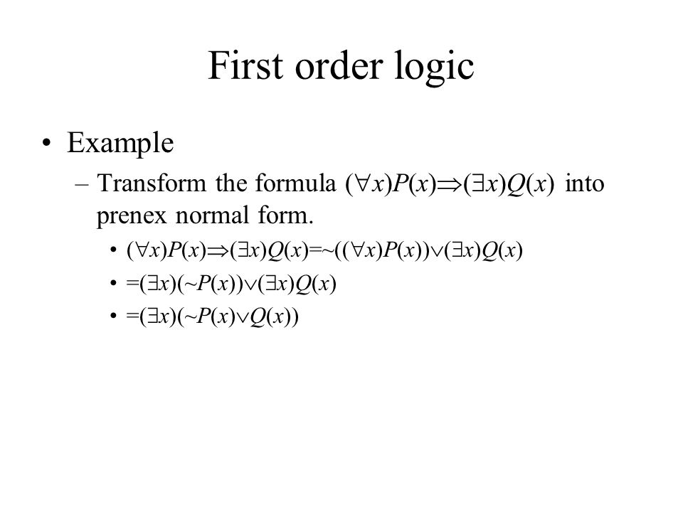 First order logic Example –Transform the formula (  x)P(x)  (  x)Q(x) into prenex normal form.