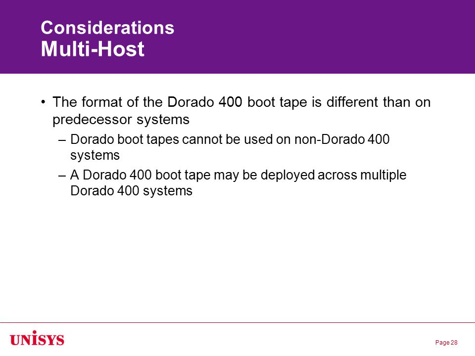 Page 28 Considerations Multi-Host The format of the Dorado 400 boot tape is different than on predecessor systems –Dorado boot tapes cannot be used on