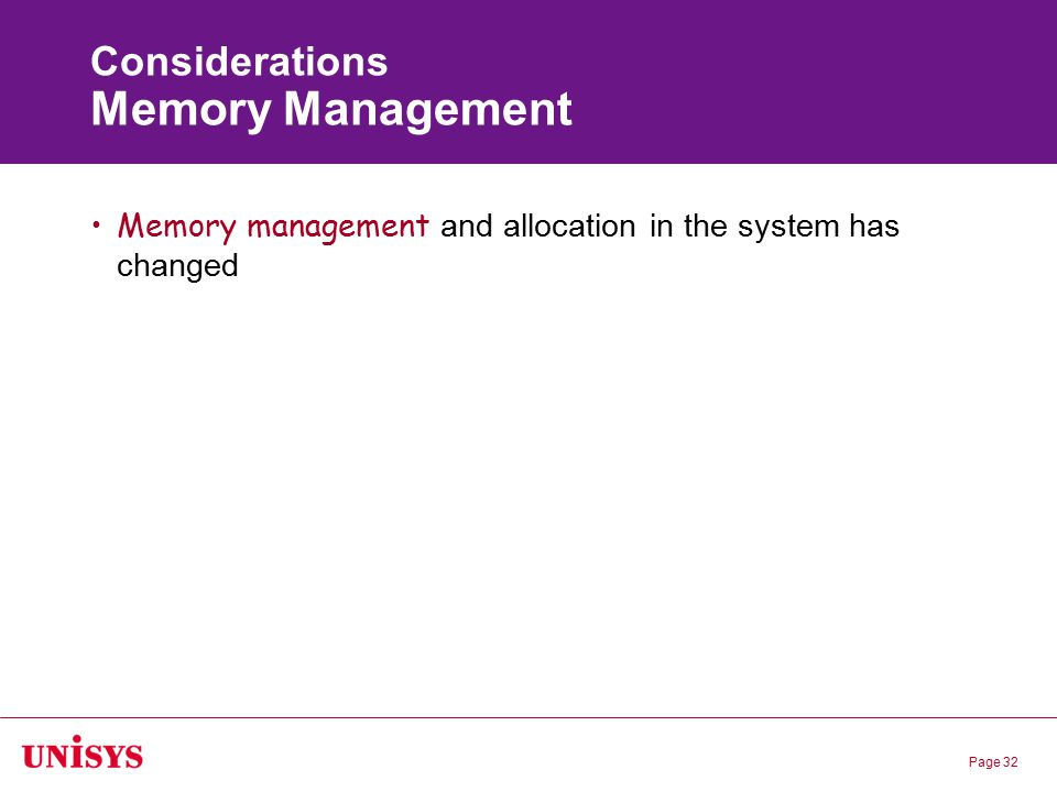 Page 32 Considerations Memory Management Memory management and allocation in the system has changed