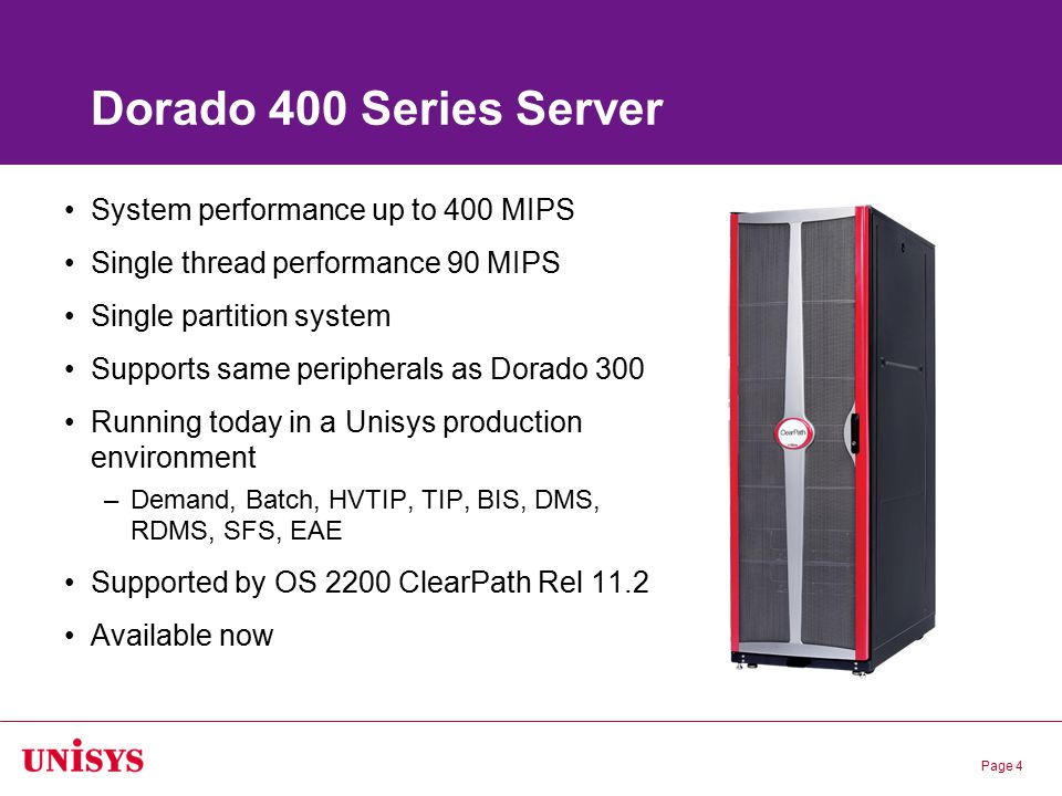 Page 4 System performance up to 400 MIPS Single thread performance 90 MIPS Single partition system Supports same peripherals as Dorado 300 Running tod