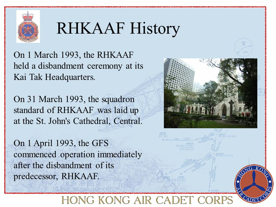 RHKAAF History On 1 March 1993, the RHKAAF held a disbandment ceremony at its Kai Tak Headquarters.