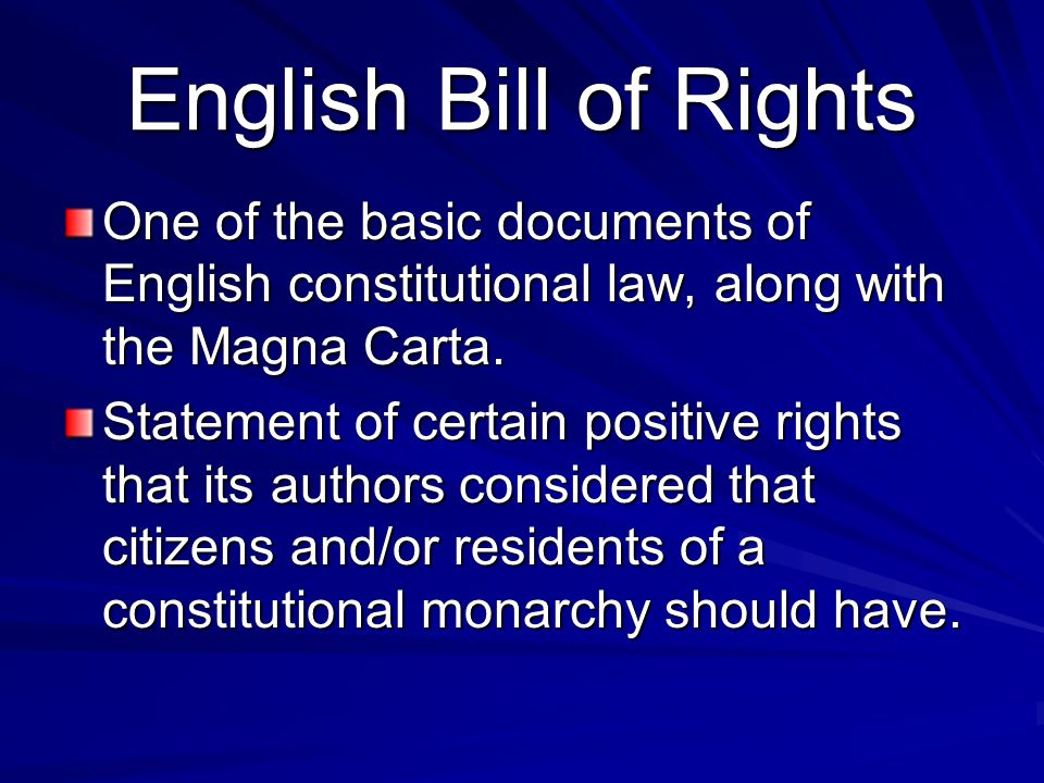 English Bill of Rights One of the basic documents of English constitutional law, along with the Magna Carta. Statement of certain positive rights that