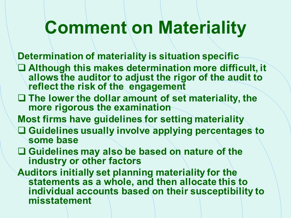 Comment on Materiality Determination of materiality is situation specific  Although this makes determination more difficult, it allows the auditor to