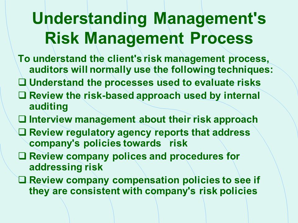 Understanding Management's Risk Management Process To understand the client's risk management process, auditors will normally use the following techni