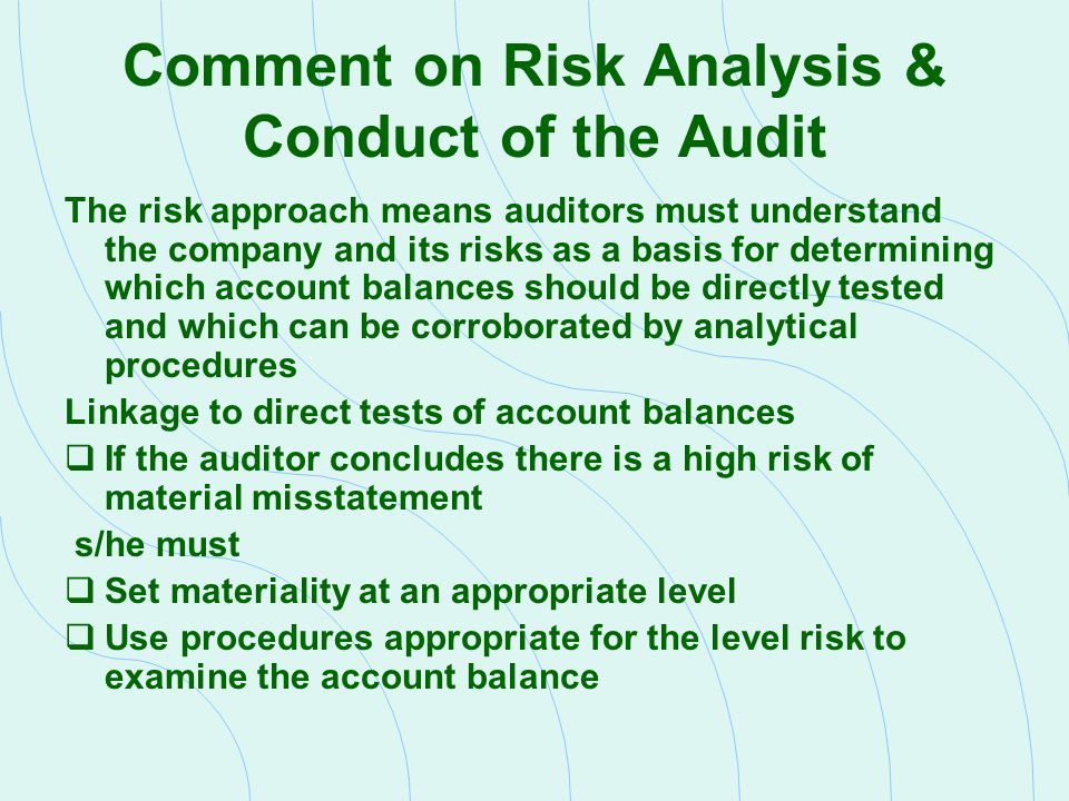 Comment on Risk Analysis & Conduct of the Audit The risk approach means auditors must understand the company and its risks as a basis for determining