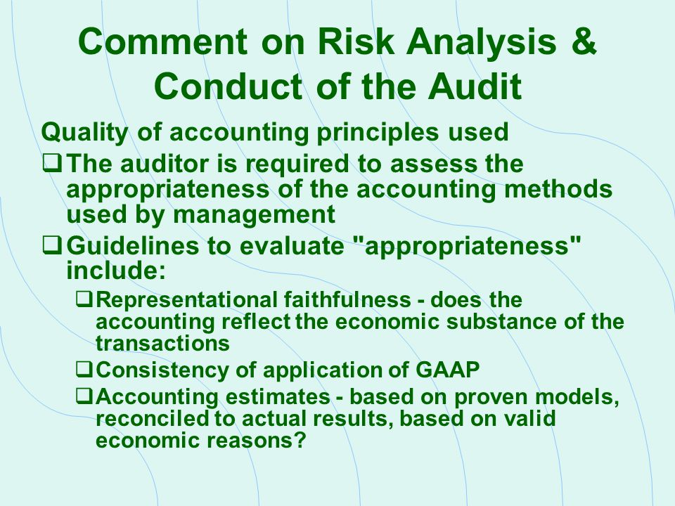 Quality of accounting principles used  The auditor is required to assess the appropriateness of the accounting methods used by management  Guideline