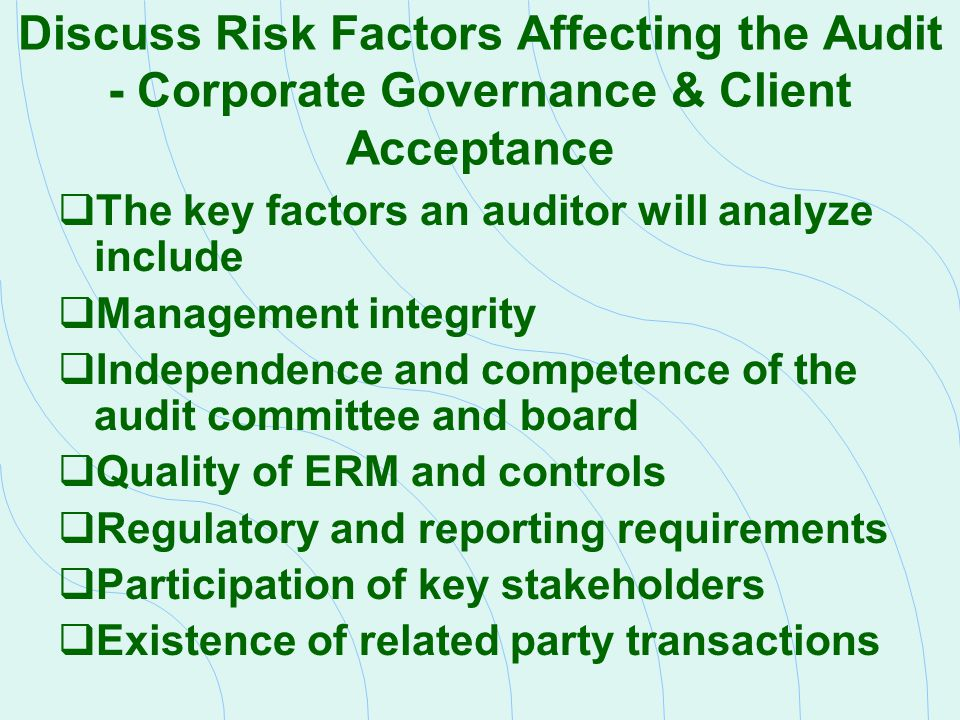 Discuss Risk Factors Affecting the Audit - Corporate Governance & Client Acceptance  The key factors an auditor will analyze include  Management int