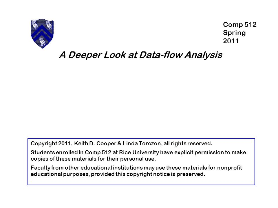 A Deeper Look at Data-flow Analysis Copyright 2011, Keith D.