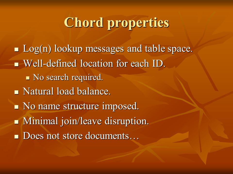 Chord properties Log(n) lookup messages and table space.