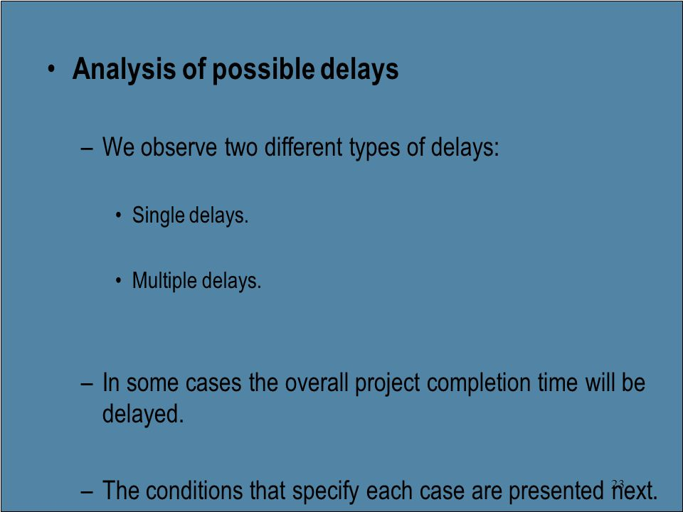 23 Analysis of possible delays –We observe two different types of delays: Single delays.