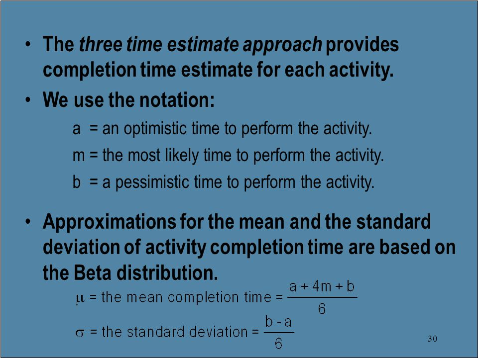 30 The three time estimate approach provides completion time estimate for each activity.